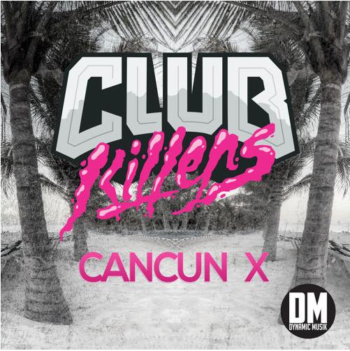 Clubkillers – CanCun X