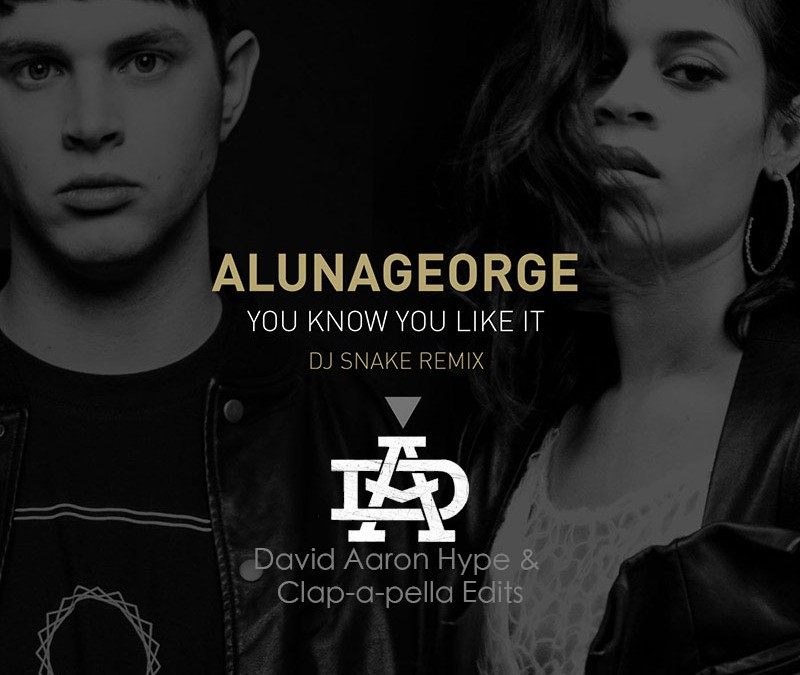 Dj Snake Ft. Aluna George – You Know You Like It (David Aaron Hype Edits)