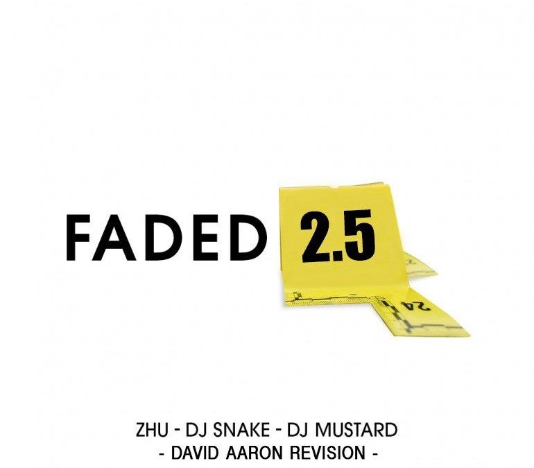 Zhu X DJ Snake X DJ Mustard – Faded 2.5 (David Aaron Revision)