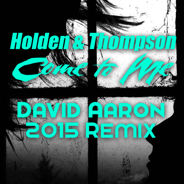 Holden & Thompson – Come to Me (David Aaron 2015 Remix) FREE DOWNLOAD